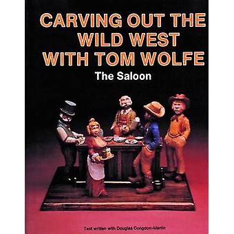 Carving Out the Wild West with Tom Wolfe - The Saloon by Tom Wolfe - 9