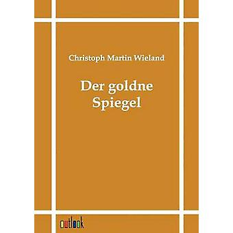 Der goldne Spiegel by Wieland & Christoph Martin