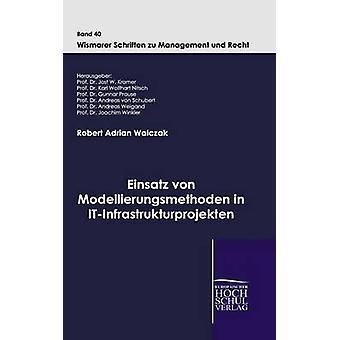 Einsatz von Modellierungsmethoden en ITInfrastrukturprojekten par Walczak & Robert Adrian
