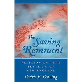 The Saving Remnant - Religion and the Settling of New England by Cedri