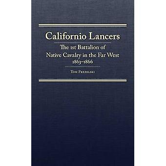 Californio Lancers - The 1st Battalion of Native Cavalry in the Far We