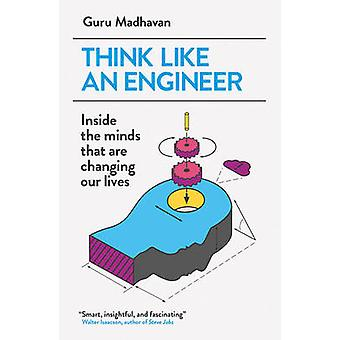 Think Like an Engineer - Inside the Minds That are Changing Our Lives