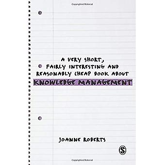 A Very Short, Fairly Interesting and Reasonably Cheap Book About Knowledge Management (Very Short, Fairly Interesting...