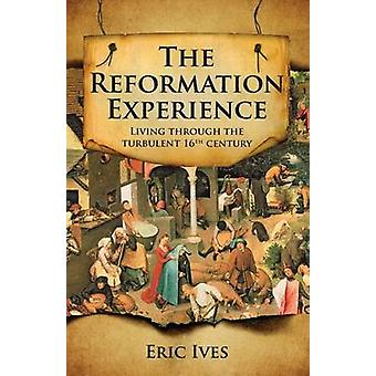 The Reformation Experience - Living Through the Turbulent 16th Century
