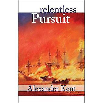 Relentless Pursuit - The Richard Bolitho Novels - Vol. 25 by Alexander