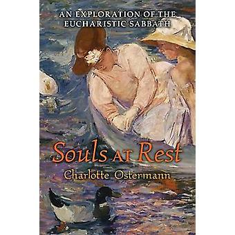 Souls at Rest An Exploration of the Eucharistic Sabbath by Ostermann & Charlotte