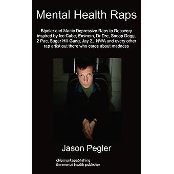 Mental Health Raps Bipolar Raps to Recovery Inspired by Ice Cube Eminem Dr Dre Snoop Dogg and All Other Great Rappers by Pegler & Jason