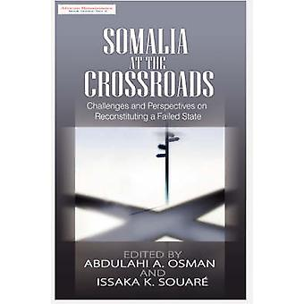 Somalia at the Crossroads Challenges and Perspectives in Reconstituting a Failed State by Osman & Abdulahi A.