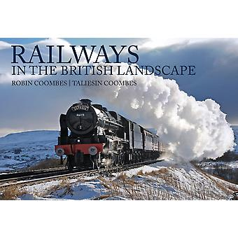 Railways in the British Landscape by Robin Coombes