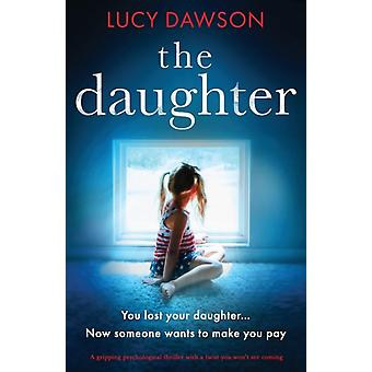 The Daughter A gripping psychological thriller with a twist you wont see coming by Dawson & Lucy