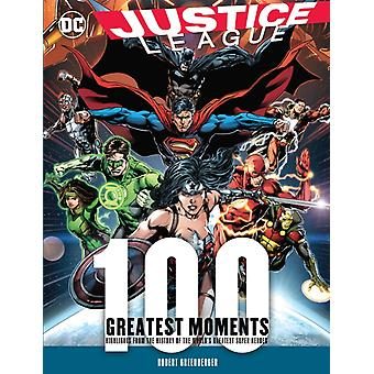 Justice League 100 Greatest Moments  Highlights from the History of the Worlds Greatest Superheroes by Robert Greenberger