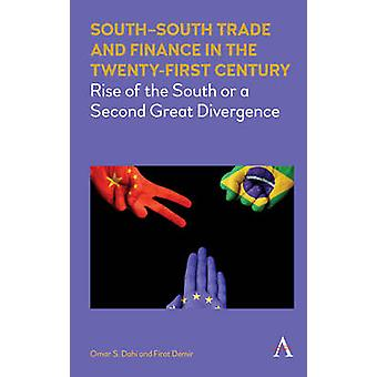 SouthSouth Trade and Finance in the TwentyFirst Century Rise of the South or a Second Great Divergence by Dahi & Omar