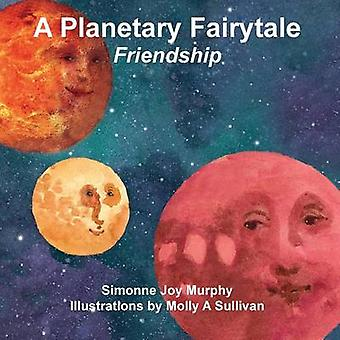 A Planetary Fairytale Friendship by Murphy & Simonne Joy