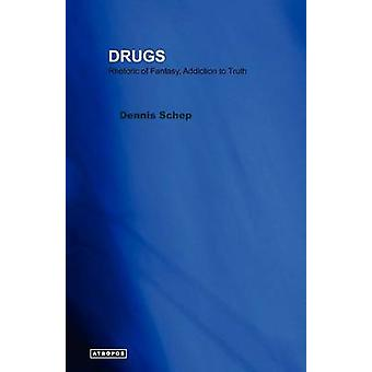 Drugs Rhetoric of Fantasy Addiction to Truth by Schep & Dennis