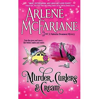 Murder Curlers and Cream A Valentine Beaumont Mystery by McFarlane & Arlene