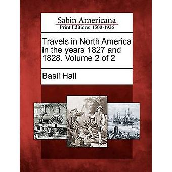 Travels in North America in the years 1827 and 1828. Volume 2 of 2 by Hall & Basil