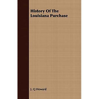 History Of The Louisiana Purchase by Howard & J. Q