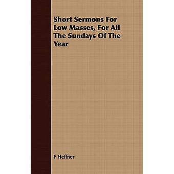 Short Sermons For Low Masses For All The Sundays Of The Year by Heffner & F