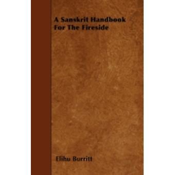 A Sanskrit Handbook For The Fireside by Burritt & Elihu