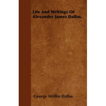 Life And Writings Of Alexander James Dallas. by Dallas & George Mifflin