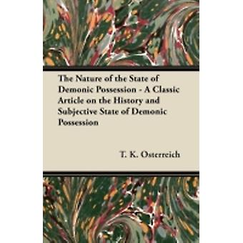 The Nature of the State of Demonic Possession  A Classic Article on the History and Subjective State of Demonic Possession by Osterreich & T. K.