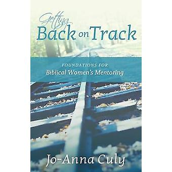 Getting Back on Track Foundations for Biblical Womens Mentoring by Culy & JoAnna