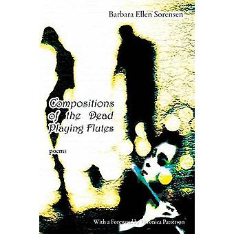 Compositions of the Dead Playing Flutes  Poems by Sorensen & Barbara Ellen