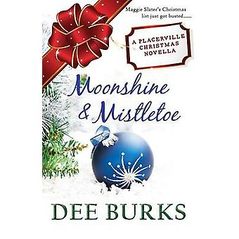 Moonshine  Mistletoe A Placerville Christmas Novella by Burks & Dee