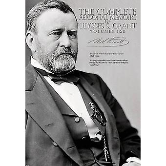 The Complete Personal Memoirs of Ulysses S. Grant  Volumes I and II by Grant & Ulysses S.