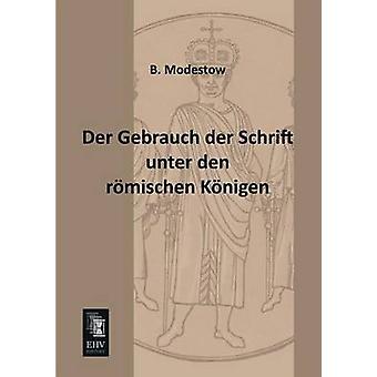 Der Gebrauch Der Schrift Unter Den Romischen Konigen by Modestow & B.