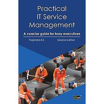 Practical IT Service Management A Concise Guide for Busy Executives by B. S. & Thejendra