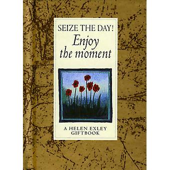 Seize the Day Enjoy the Moment by Helen Exley & Illustrated by Angela Kerr