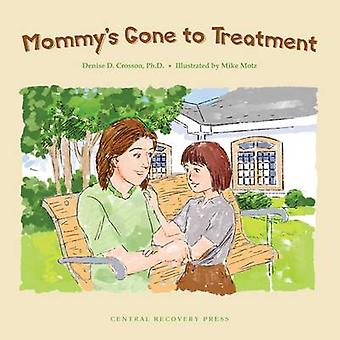 Mommy's Gone to Treatment by Denise D. Crosson - 9780979986918 Book