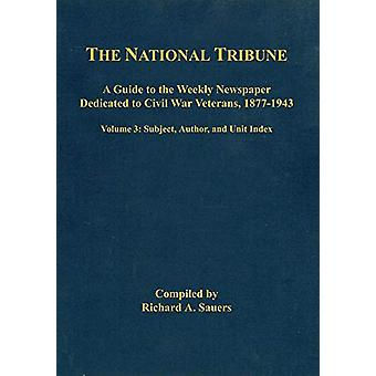 The National Tribune Civil War Index - Volume 3 - A Guide to the Weekl