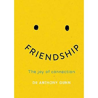 Friendship - The joy of connection by Anthony Gunn - 9781743793763 Book