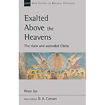 Exalted Above The Heavens - The Risen And Ascended Christ by Peter Orr