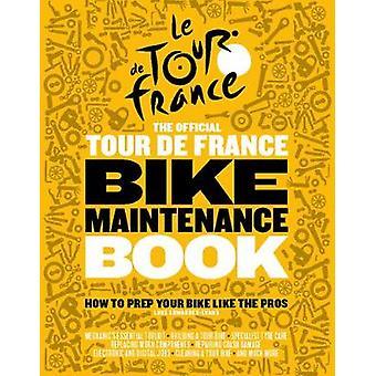 The Official Tour de France Bike Maintenance Book - How To Prep Your B