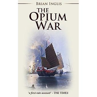 The Opium War by Brian Inglis - 9781911445920 Book