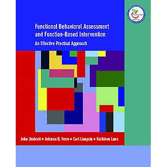 Functional Behavioral Assessment and FunctionBased Intervention  An Effective Practical Approach by Jolenea B Ferro & Carl Liaupsin & Kathleen Lane & John Umbreit
