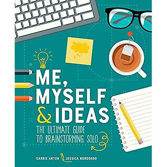 Me - Myself & Ideas - The Ultimate Guide to Brainstorming Solo by