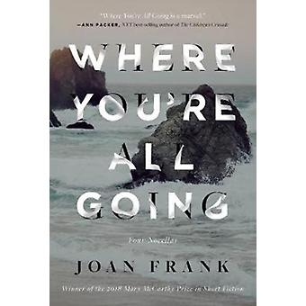 Where Youre All Going by Joan Frank