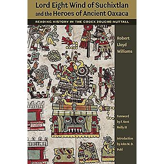 Lord Eight Wind of Suchixtlan and the Heroes of Ancient Oaxaca - Readi