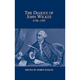 The Diaries of John Wilkes - 1770-1797 by Robin Eagles - 978090095254