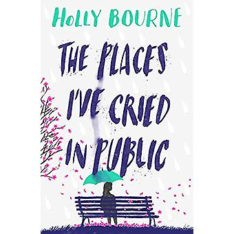 The Places I've Cried in Public af Holly Bourne - 9781474949521 Book