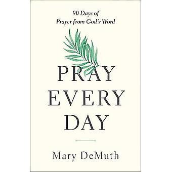 Orar todos los días - 90 días de oración de Dios's Palabra por Mary E. DeMuth -