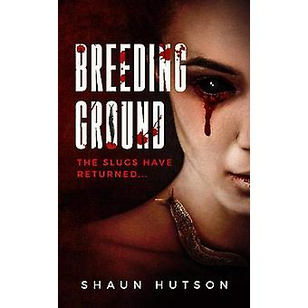 Breeding Ground - The Slugs Have Returned... by Shaun Hutson - 9781913