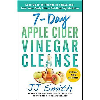 Limpeza de vinagre de cidra de maçã de 7 dias - Perca até 15 Libras em 7 Dias e