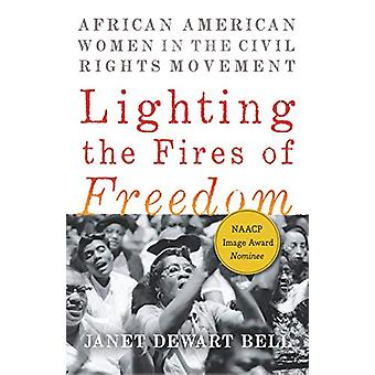 Lighting The Fires Of Freedom by Janet Dewart Bell - 9781620975589 Bo