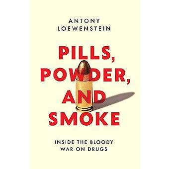 Pills - Powder - and Smoke - inside the bloody War on Drugs by Antony