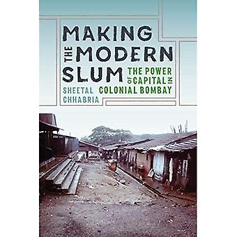 Making the Modern Slum: The Power of Capital in Colonial Bombay (Global South Asia)